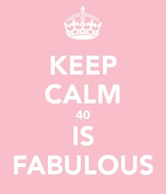 KEEP CALM 40 IS FABULOUS