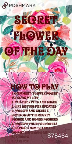 "🎉COMING SOON🎉 Starts 10/24NEW SECRET POSHER GAME 🌺Secret Flower Of The Day🌺 1. I will choose a Secret Posher and Bonus Posher daily 2. You must follow and share 5 of their listings  3. Follow all their followers, please do not unfollow and re follow 4. Like this listing for daily updates on who the secret Posher is 5. Tag your PFF'S  6. To sign up to be on my list comment ""FLOWER POWER""  7. Spread the posh love and have fun! Other"