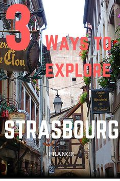 3 ways to explore the stunning city of Strasbourg France: