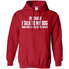 Of Course I Talk To My Dog - Hoodie