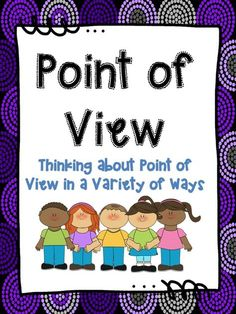 Point of View - Requires students to think about point of view in a variety of ways, not just first or third person. $