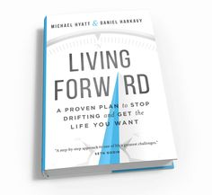 An Interview with Michael Hyatt and Daniel Harkavy about their new book Living Forward