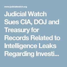 Judicial Watch Sues CIA, DOJ and Treasury for Records Related to Intelligence Leaks Regarding Investigation of General Flynn  -  3/6/17