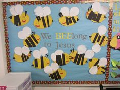 Bulletin board idea--kids made the bees (can change to We BEElong in Kindergarten)
