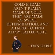 Dan Gable Quotes dan gable regarded as one of the best wrestlers in the world dan gable quote thats enough for now 58 inspiring quot. Olympic Wrestling, Wrestling Quotes, Gymnastics Quotes, Great Quotes, Me Quotes, Motivational Quotes, Quotable Quotes, Inspirational Quotes, Best Wrestlers