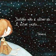 Solidão não é estar só... É estar vazio...