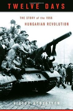 Twelve Days: The Story of the 1956 Hungarian Revolution (Vintage) Hungary Travel, World Watch, My Roots, Freedom Fighters, New York Post, Got Books, Budapest Hungary, Book Authors, This Book