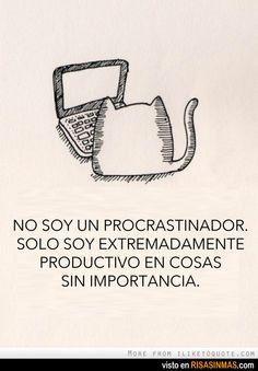 No soy un procrastinador. Solo soy extremadamente productivo en cosas sin importancia.