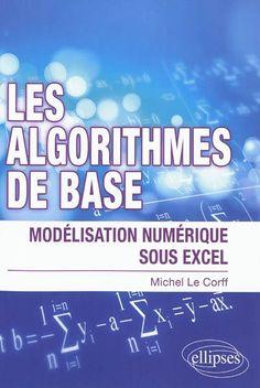 005.101 5 LEC - Les algorithmes de base : modélisation numérique sous Excel / Michel Le Corff. Ce livre est destiné à la fois aux étudiants de premier cycle universitaire souhaitant découvrir «par l'exemple» les techniques indispensables du calcul numérique et aux étudiants de second cycle voulant consolider leurs bases dans le domaine de l'analyse numérique.