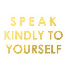 """""""Speak kindly to yourself"""" #DuplicataParis"""