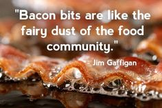 """""""Bacon bits are like the fairy dust o the food community.""""  http://www.mredepot.com/servlet/the-364/Yoder%E2%80%99s-Celebrity-Canned-Bacon/Detail"""