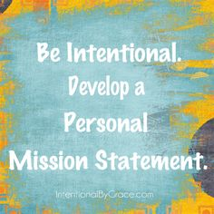 an example of one woman's mission statement. Developing a Personal Mission Statement - Intentional By Grace