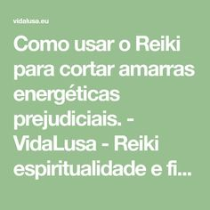 Como usar o Reiki para cortar amarras energéticas prejudiciais. - VidaLusa - Reiki espiritualidade e fitoterapia ao alcance de todos Reiki, Self Care, Feng Shui, Surfing, Health Fitness, Healing, Spiritual Cleansing, Positive Affirmations, Chromotherapy