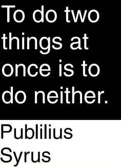 Remember to #focus on ONE Thing at a time. #Multitasking is a lie. #theONEthing