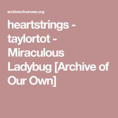 heartstrings - taylortot - Miraculous Ladybug [Archive of Our Own]