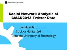 """Jari Jussila """"Social Network Analysis of CMAD2013 Twitter Data"""" esitys CMAD2014 tapahtumassa ja globaalissa community manager hangoutissa"""