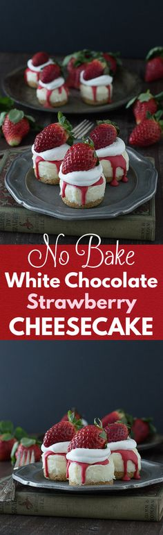 No Bake White Chocolate Strawberry Cheesecakes - the perfect cheesecake for Valentine's Day!
