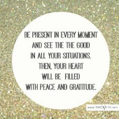 Be present.  Have gratitude.  #life #onpurpose #word www.theoplife.com