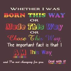 I am this way. I love my true colors and proud of living my own life. lgbt quote, pride quotes, gay pride quotes, lesbian quotes
