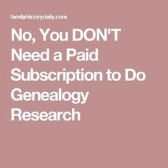 No, You DON'T Need a Paid Subscription to Do Genealogy Research