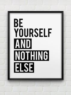 Be yourself and nothing else