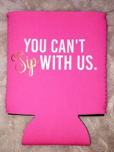 cccac4f20b7 Like the hottt pink! But a nicer saying. Made of high quality neoprene and  perfect for soda/pop cans that are 12 oz. and also fit water bottles & baby  ...