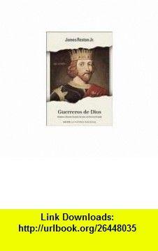 Guerreros de Dios / Warriors of God (Spanish Edition) (9788401530616) James Reston , ISBN-10: 840153061X  , ISBN-13: 978-8401530616 ,  , tutorials , pdf , ebook , torrent , downloads , rapidshare , filesonic , hotfile , megaupload , fileserve