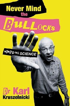 Never Mind The Bullocks, Here's The Science  by Karl Kruszelnicki