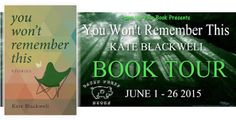 The Writer's Life eMagazine: Virtual Book Tour Guest: Kate Blackwell, author of 'You Won't Remember This'