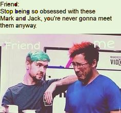 My friend always tells me that and I always look exactly like Mark. I WILL meet them someday, I swear.