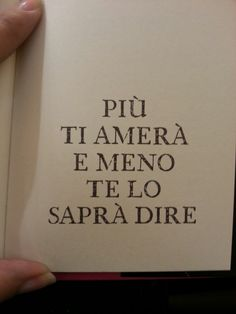 """Più ti amerà e meno te lo saprà dire"". The Words, Cool Words, Italian Phrases, Italian Quotes, Words Quotes, Love Quotes, Tumblr Quotes, Romantic Quotes, Sentences"