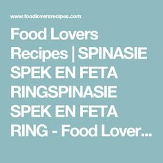 Food Lovers Recipes | SPINASIE SPEK EN FETA RINGSPINASIE SPEK EN FETA RING - Food Lovers Recipes Kos, Feta, Lovers, Rings, Recipes, Ring, Recipies, Recipe