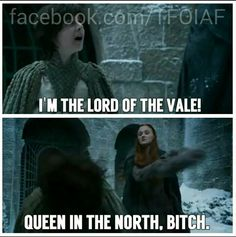 Queen in the North, bitch! Sansa Stark.