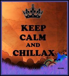 KEEP CALM AND CHILLAX  - created by eleni
