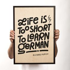 Love the print - but I still really want to learn german Typeverything.com  'Life is too short' wood print by Dudes Factory. So many people beside me think this, unless this is just an inside joke of some kind
