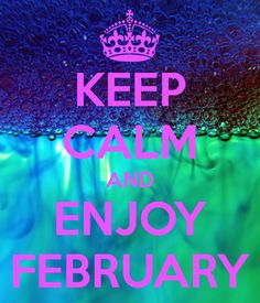 KEEP CALM AND ENJOY FEBRUARY. Another original poster design created with the Keep Calm-o-matic. Buy this design or create your own original Keep Calm design now. Keep Calm Posters, Keep Calm Quotes, Words Quotes, Qoutes, Sayings, February Special Days, Keep Calm And Love, My Love, Month Signs