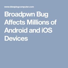 Broadpwn Bug Affects Millions of Android and iOS Devices