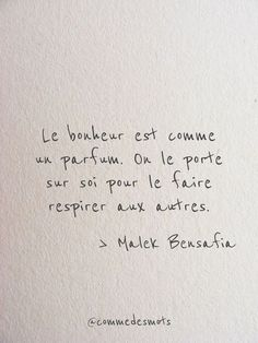 Le bonheur est comme un parfum - ~Inspiration~ - Citations Positive Mind, Positive Attitude, Positive Quotes, Motivational Quotes, Inspirational Quotes, Best Quotes, Love Quotes, Words Quotes, Sayings
