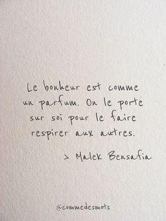 """""""Le bonheur est comme un parfum. On le porte sur soi pour le faire respirer aux autres."""" #citation de #MalekBensafia #Bensafia #citationdujour #penseepositive #bonheur #parfum #phrase #phrasedujour #proverbe #dicton"""