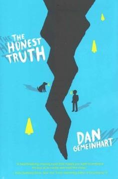 "'The Honest Truth' by Dan Gemeinhart. "" Written for tweens, this raw, honest, personal portrayal of a brave young boy taking control of his life and trying to live his dream is unforgettable."" Rating: 5 stars"