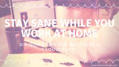 Use these six quick tips to stay sane, healthy, and productive while you work at home. Exam Time, Stay Sane, Organizing, Organization, Life Design, You Working, Study Tips, Lifehacks, Productivity