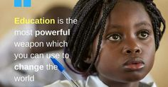 Education is the most powerful weapon that you can use to change the WORLD