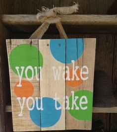 Hey, I found this really awesome Etsy listing at http://www.etsy.com/listing/127692552/pallet-art-you-wake-you-take-nursery