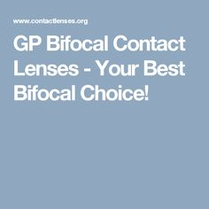 GP Bifocal Contact Lenses - Your Best Bifocal Choice!