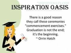 "There is a good reason they call these ceremonies ""commencement exercises."" Graduation is not the end; its the beginning ~ Orrin Hatch"
