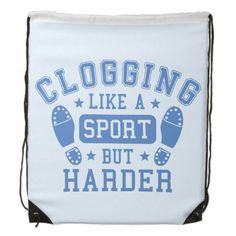 Clogging: Like a Sport but Harder Blue Drawstring Backpack from the ClogDance store on Zazzle :) #clogging #dance