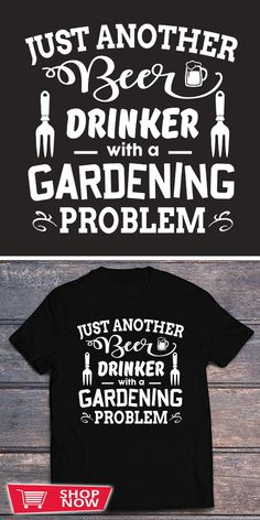 You can click the link to get yours. Just Another Beer Drinker With A Gardening Problem. Gardening tshirt for Gardener. We brings you the best Tshirts with satisfaction. Grow Your Own Food, Product Ideas, Urban Farming, Garden Gifts, Garden Inspiration, Shirt Ideas, Beer, Gardening, How To Get