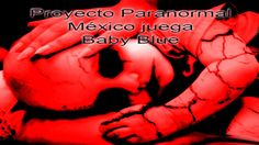 Proyecto Paranormal México Juega Baby Blue