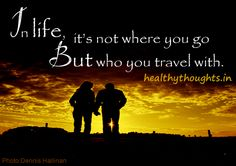 inspirational-quotes-in-life-its-not-where-you-go-but-who-you-travel-with