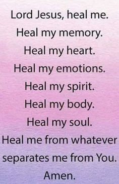 Lord Jesus, heal me. Heal my memory. Heal my heart. Heal my emotions. Heal my spirit. Heal my body. Heal my soul. Heal me from whatever separates me from you. Prayer Scriptures, Bible Prayers, Faith Prayer, God Prayer, Prayer Quotes, Power Of Prayer, Faith Quotes, Spiritual Quotes, Bible Quotes